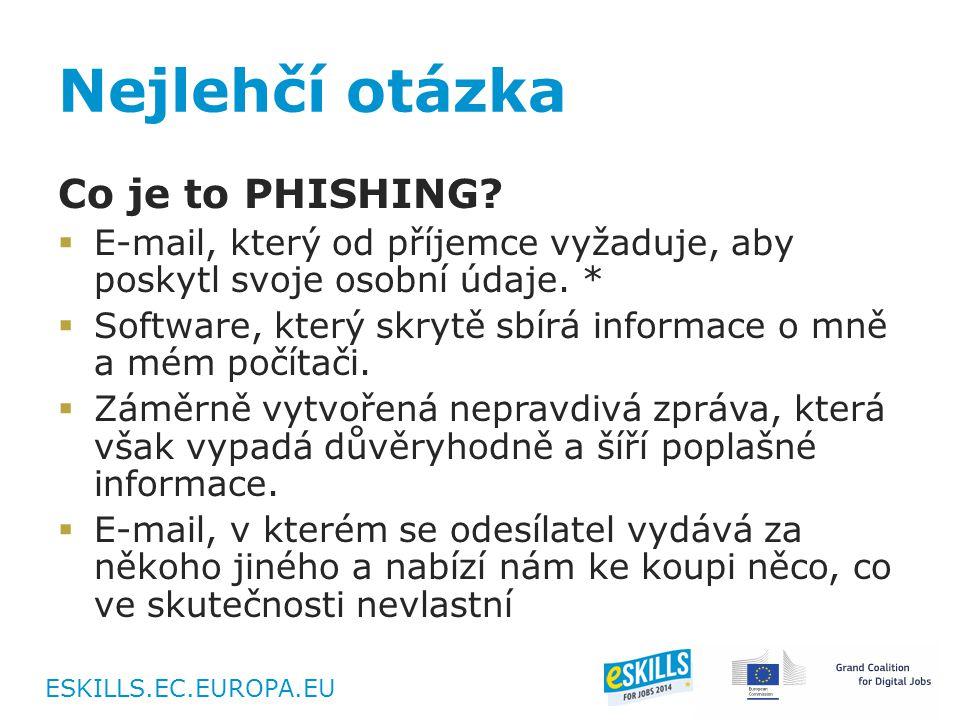 ESKILLS.EC.EUROPA.EU Nejlehčí otázka Co je to PHISHING.