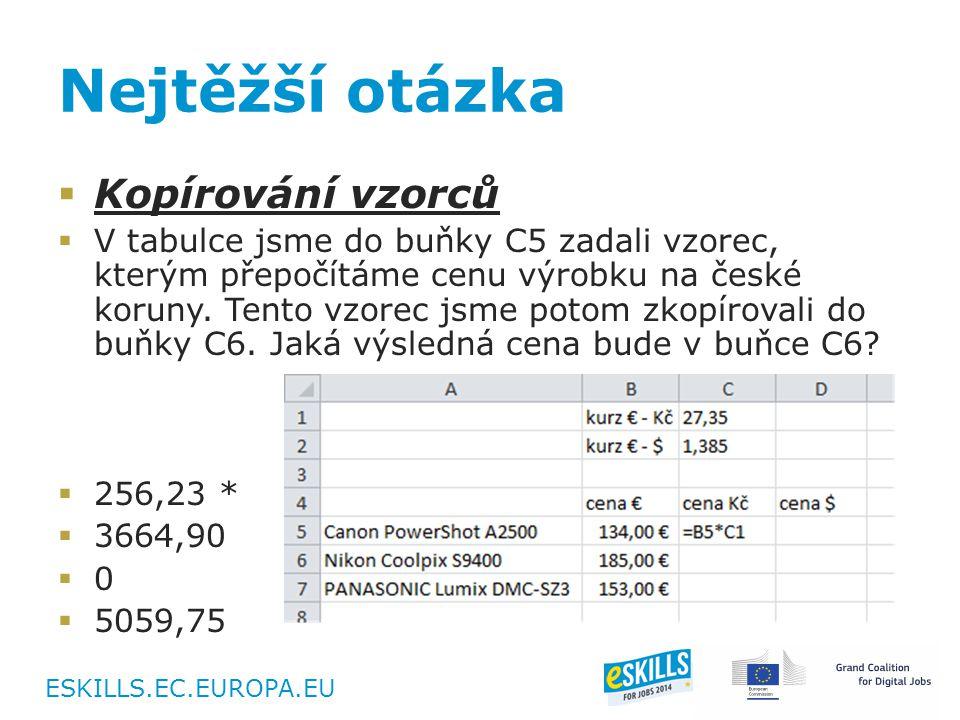 ESKILLS.EC.EUROPA.EU Nejtěžší otázka  Kopírování vzorců  V tabulce jsme do buňky C5 zadali vzorec, kterým přepočítáme cenu výrobku na české koruny.