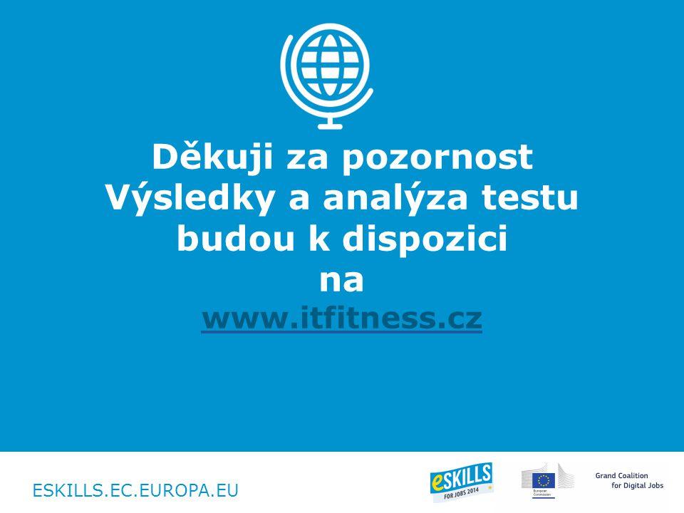 ESKILLS.EC.EUROPA.EU Děkuji za pozornost Výsledky a analýza testu budou k dispozici na www.itfitness.cz