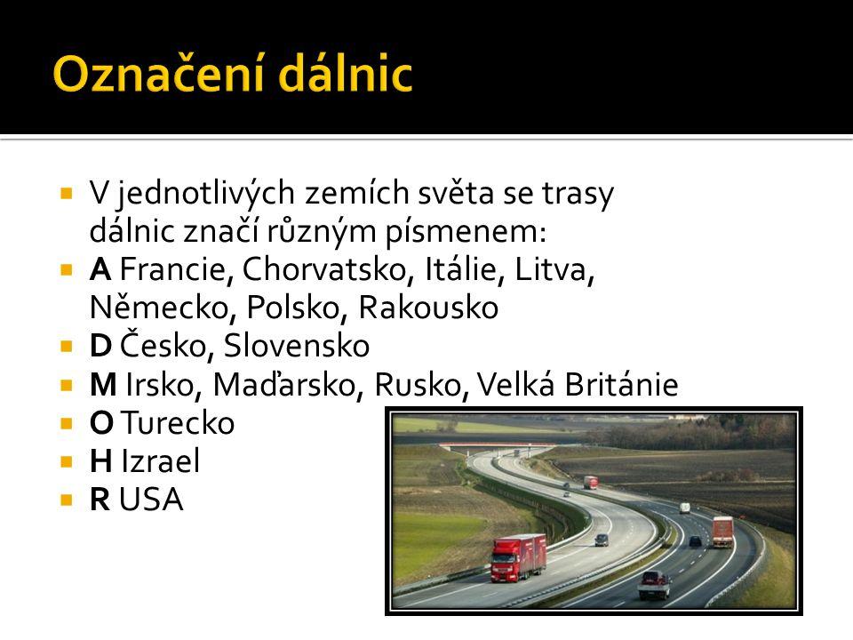  V jednotlivých zemích světa se trasy dálnic značí různým písmenem:  A Francie, Chorvatsko, Itálie, Litva, Německo, Polsko, Rakousko  D Česko, Slovensko  M Irsko, Maďarsko, Rusko, Velká Británie  O Turecko  H Izrael  R USA