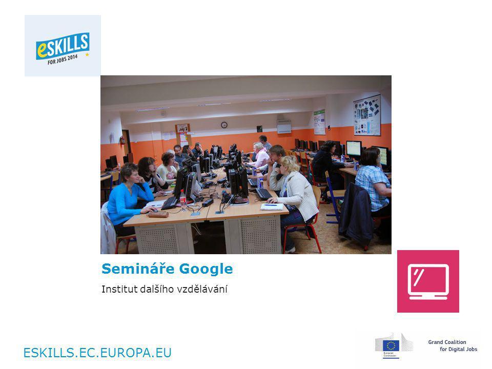 ESKILLS.EC.EUROPA.EU Semináře Google Institut dalšího vzdělávání