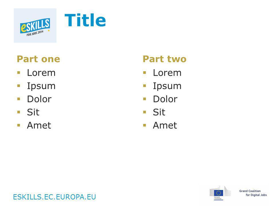 ESKILLS.EC.EUROPA.EU Title Part one  Lorem  Ipsum  Dolor  Sit  Amet Part two  Lorem  Ipsum  Dolor  Sit  Amet