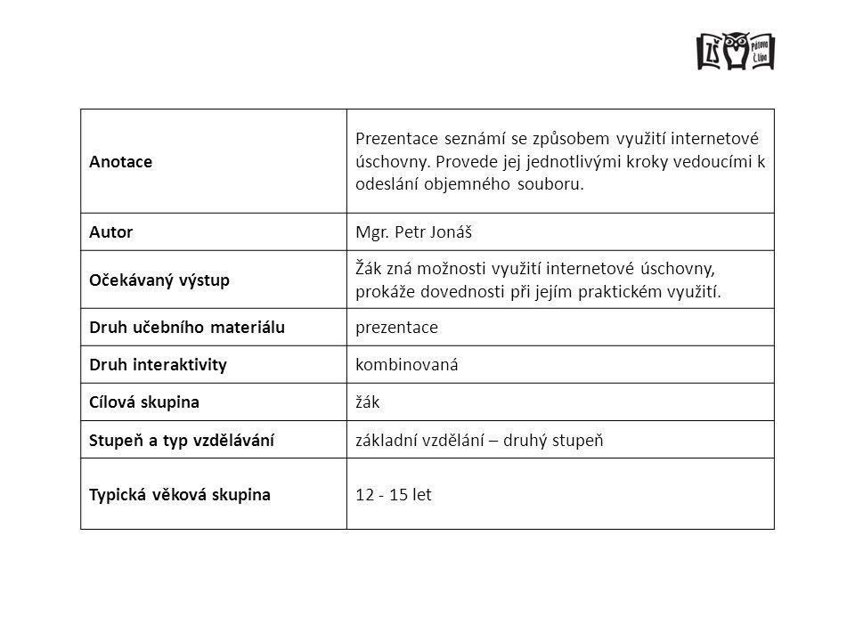 Anotace Prezentace seznámí se způsobem využití internetové úschovny. Provede jej jednotlivými kroky vedoucími k odeslání objemného souboru. AutorMgr.