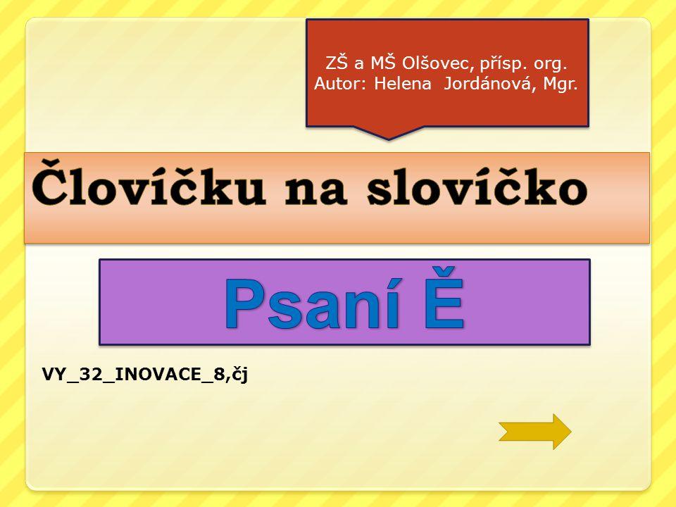 ZŠ a MŠ Olšovec, přísp. org. Autor: Helena Jordánová, Mgr. ZŠ a MŠ Olšovec, přísp. org. Autor: Helena Jordánová, Mgr. VY_32_INOVACE_8,čj