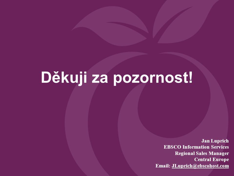 Děkuji za pozornost! Jan Luprich EBSCO Information Services Regional Sales Manager Central Europe Email: JLuprich@ebscohost.com
