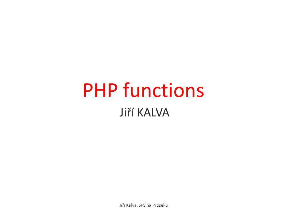 PHP functions Jiří KALVA Jiří Kalva, SPŠ na Proseku
