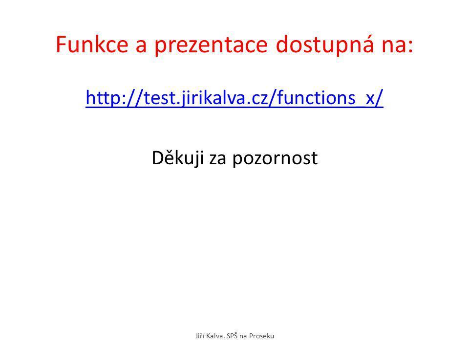 Funkce a prezentace dostupná na: http://test.jirikalva.cz/functions_x/ Děkuji za pozornost Jiří Kalva, SPŠ na Proseku