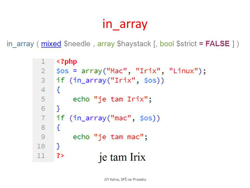 in_array Jiří Kalva, SPŠ na Proseku in_array ( mixed $needle, array $haystack [, bool $strict = FALSE ] )mixed