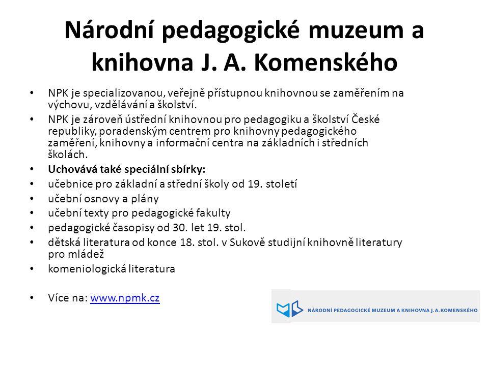 Národní pedagogické muzeum a knihovna J. A. Komenského NPK je specializovanou, veřejně přístupnou knihovnou se zaměřením na výchovu, vzdělávání a škol