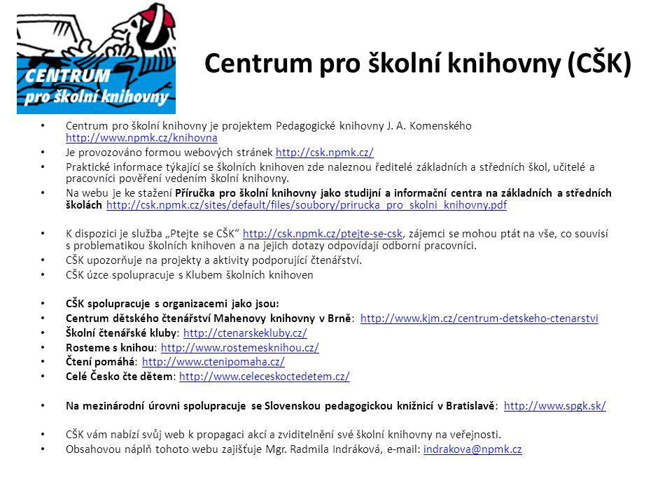 Centrum pro školní knihovny (CŠK) Centrum pro školní knihovny je projektem Pedagogické knihovny J. A. Komenského http://www.npmk.cz/knihovna http://ww