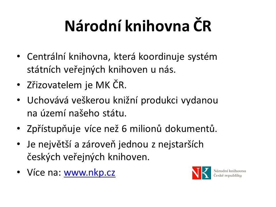 Národní knihovna ČR Centrální knihovna, která koordinuje systém státních veřejných knihoven u nás. Zřizovatelem je MK ČR. Uchovává veškerou knižní pro