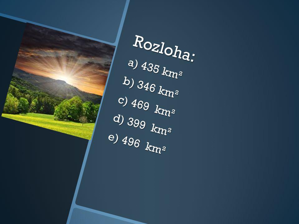 Rozloha: a) 435 km² b) 346 km² c) 469 km² d) 399 km² e) 496 km²