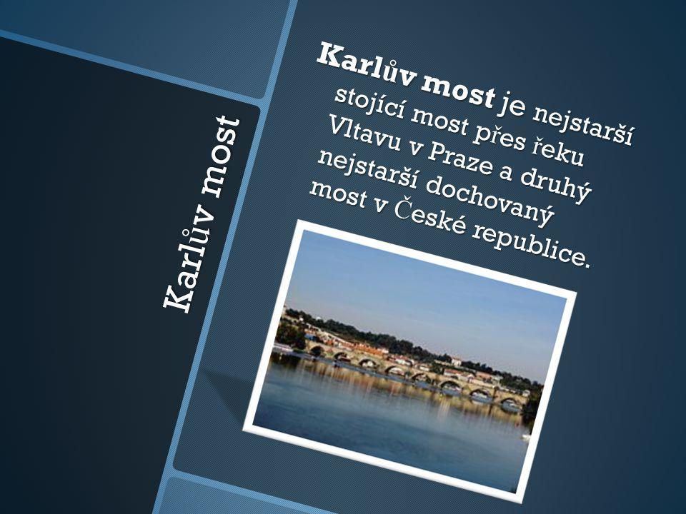 Karl ů v most Karl ů v most je nejstarší stojící most p ř es ř eku Vltavu v Praze a druhý nejstarší dochovaný most v Č eské republice.