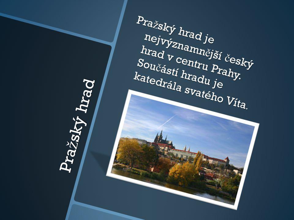 Pra ž ský hrad Pra ž ský hrad je nejvýznamn ě jší č eský hrad v centru Prahy.