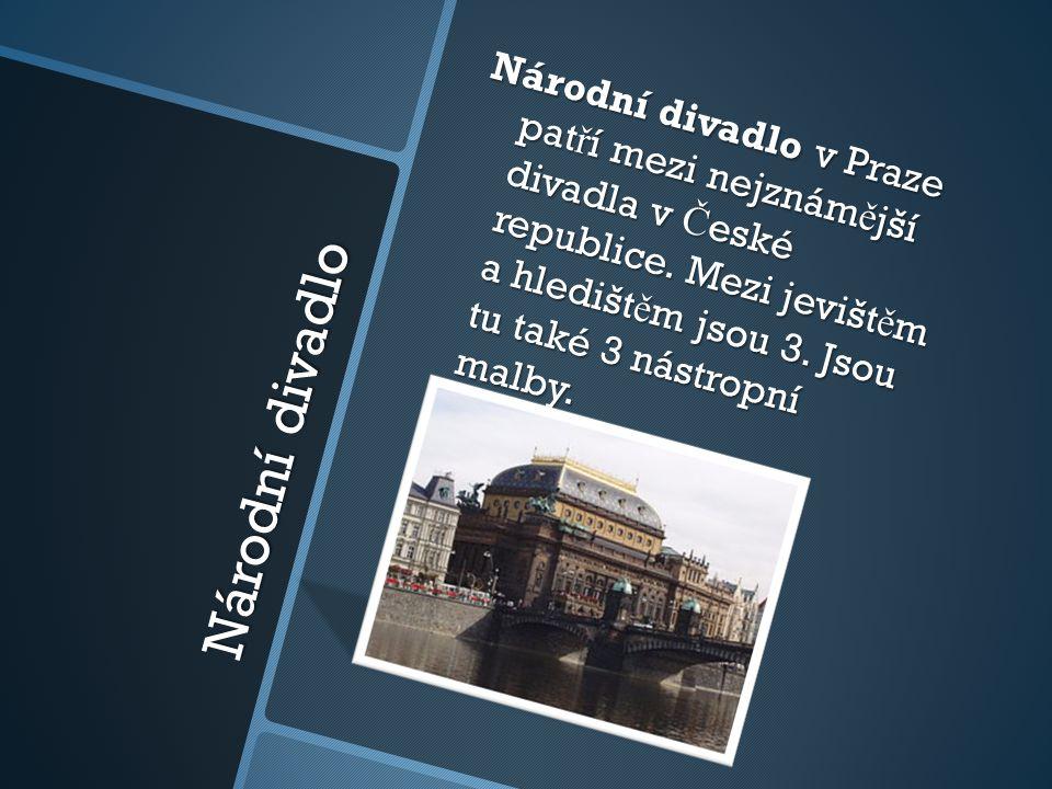 Národní divadlo Národní divadlo v Praze pat ř í mezi nejznám ě jší divadla v Č eské republice. Mezi jevišt ě m a hledišt ě m jsou 3. Jsou tu také 3 ná