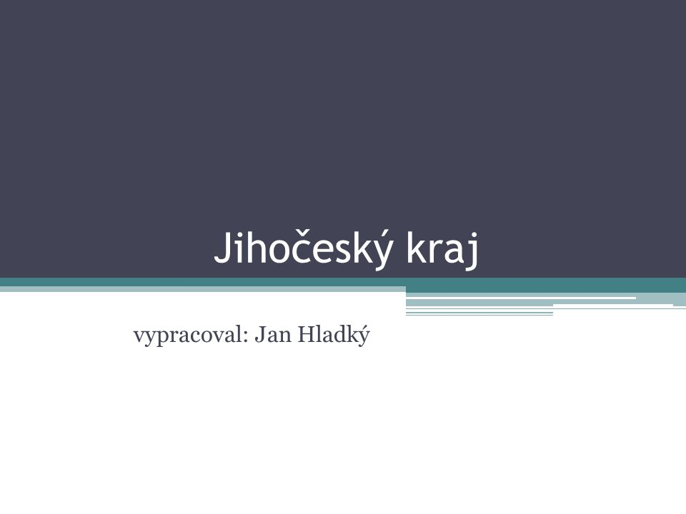 Jihočeský kraj vypracoval: Jan Hladký