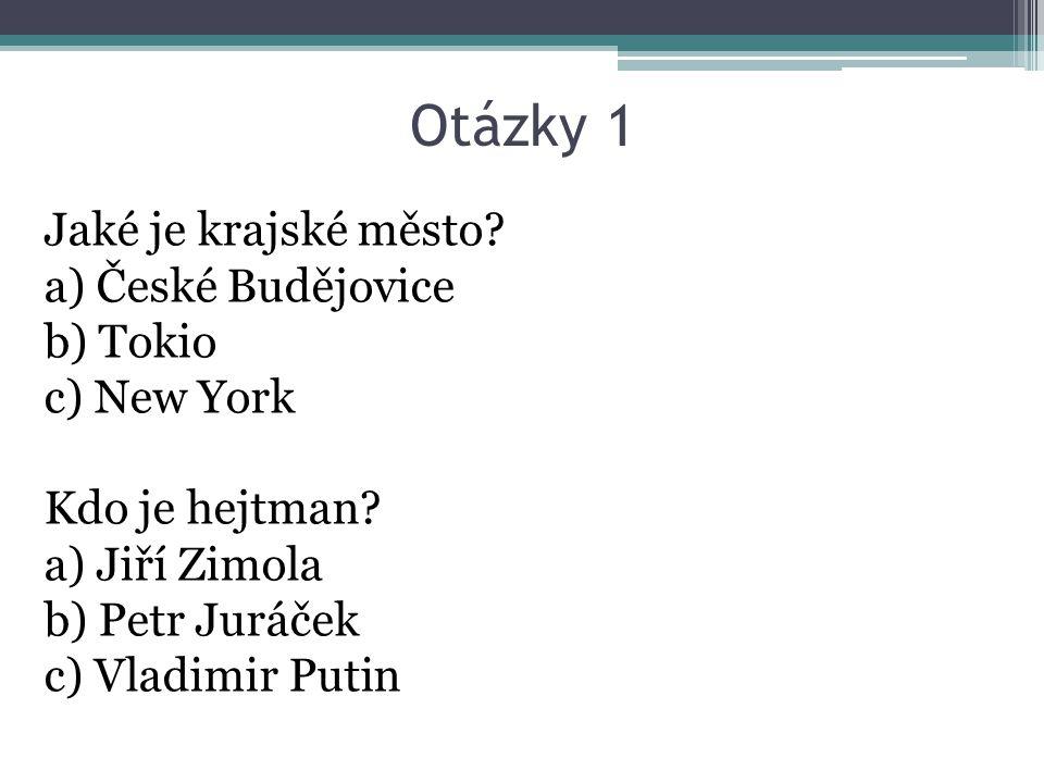 Otázky 1 Jaké je krajské město.a) České Budějovice b) Tokio c) New York Kdo je hejtman.