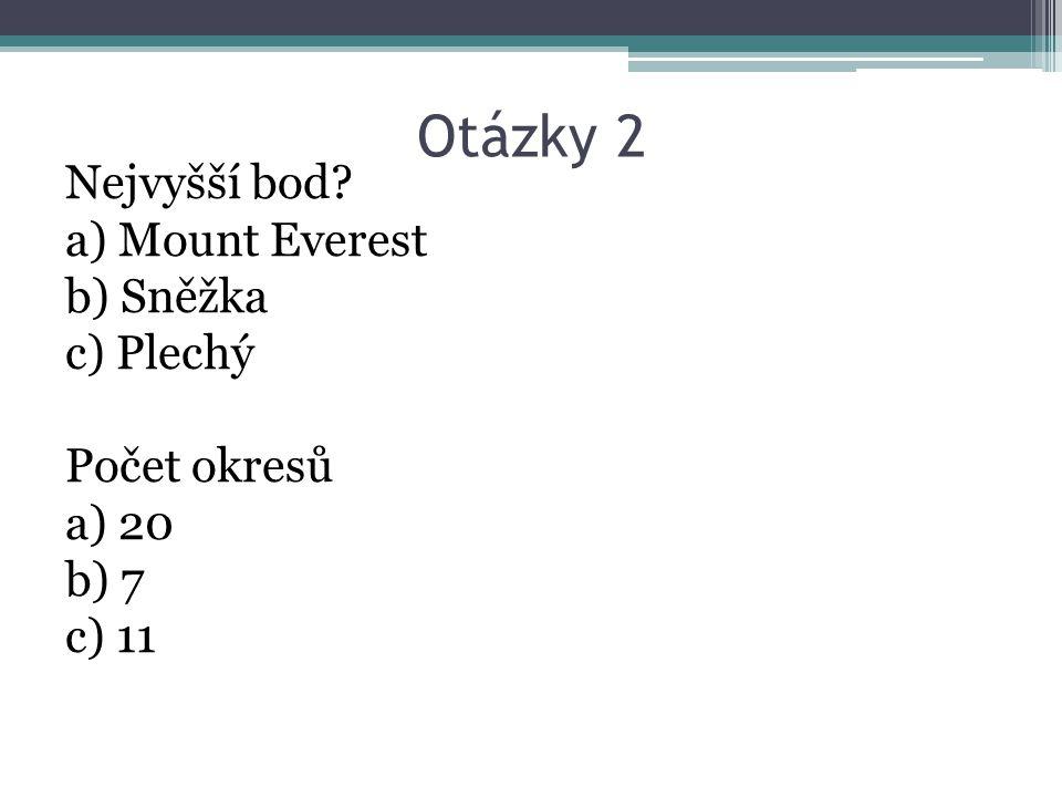 Otázky 2 Nejvyšší bod? a) Mount Everest b) Sněžka c) Plechý Počet okresů a) 20 b) 7 c) 11