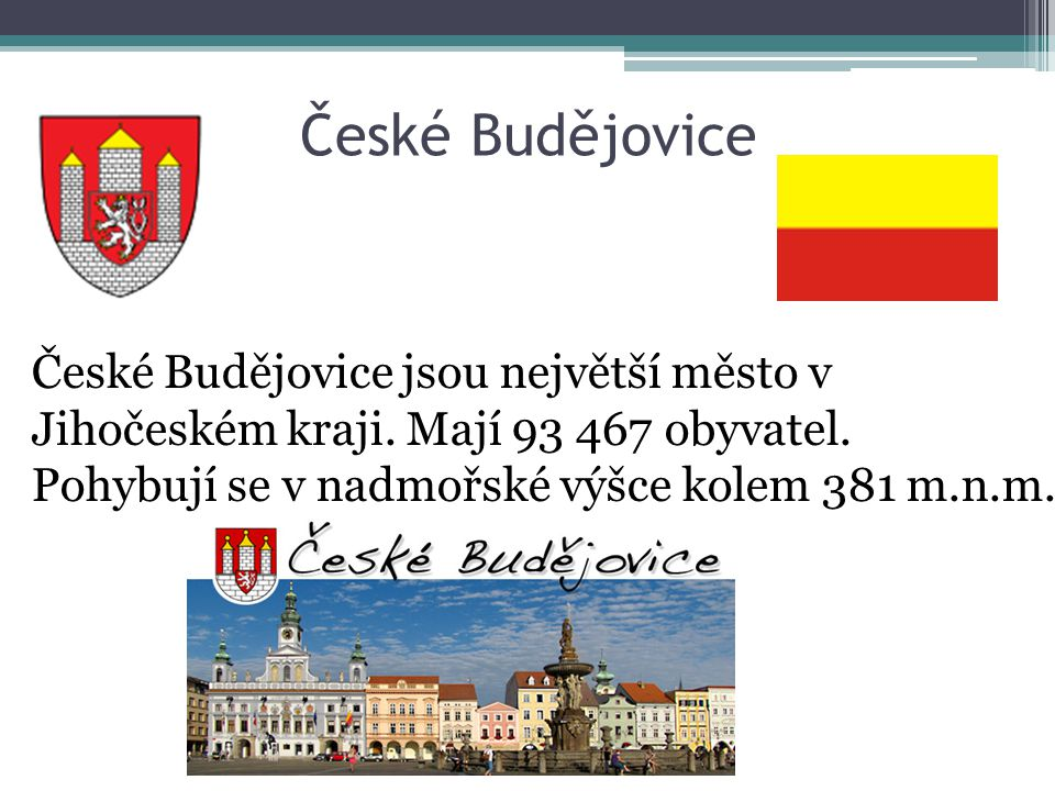 České Budějovice České Budějovice jsou největší město v Jihočeském kraji.