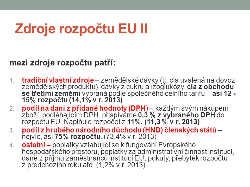 Zdroje rozpočtu EU II mezi zdroje rozpočtu patří: 1.