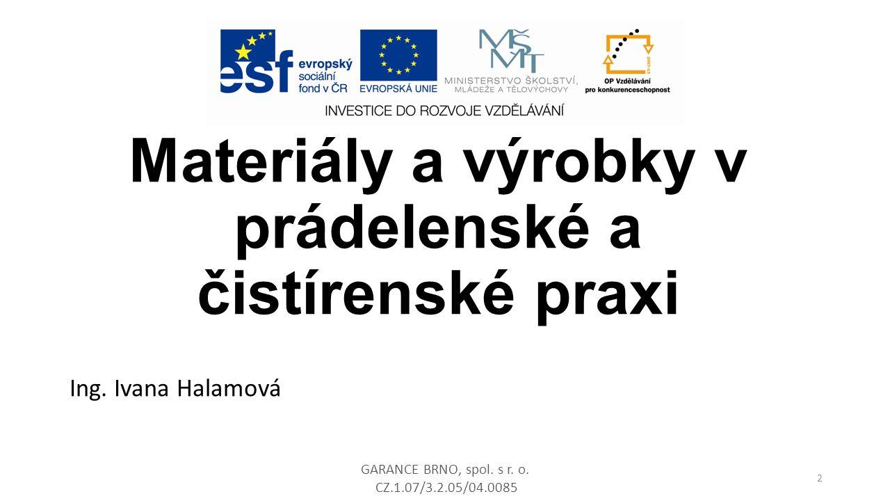 Materiály a výrobky v prádelenské a čistírenské praxi GARANCE BRNO, spol. s r. o. CZ.1.07/3.2.05/04.0085 Ing. Ivana Halamová 2