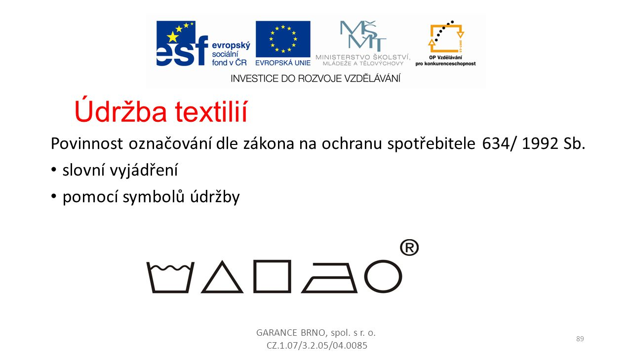 Povinnost označování dle zákona na ochranu spotřebitele 634/ 1992 Sb. slovní vyjádření pomocí symbolů údržby GARANCE BRNO, spol. s r. o. CZ.1.07/3.2.0