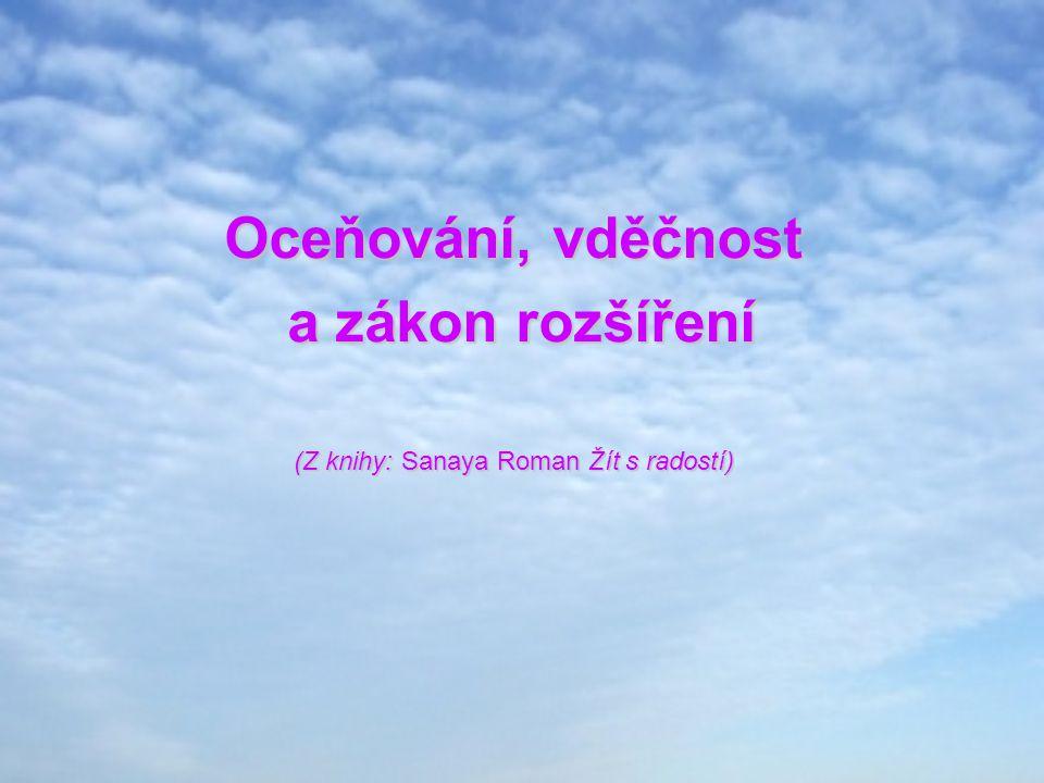 Oceňování, vděčnost a zákon rozšíření a zákon rozšíření (Z knihy: Sanaya Roman Žít s radostí)