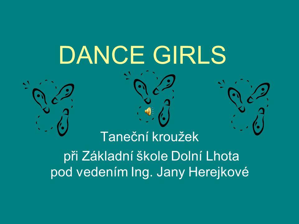 DANCE GIRLS Taneční kroužek při Základní škole Dolní Lhota pod vedením Ing. Jany Herejkové