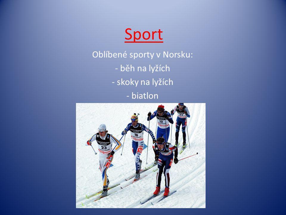 Sport Oblíbené sporty v Norsku: - běh na lyžích - skoky na lyžích - biatlon