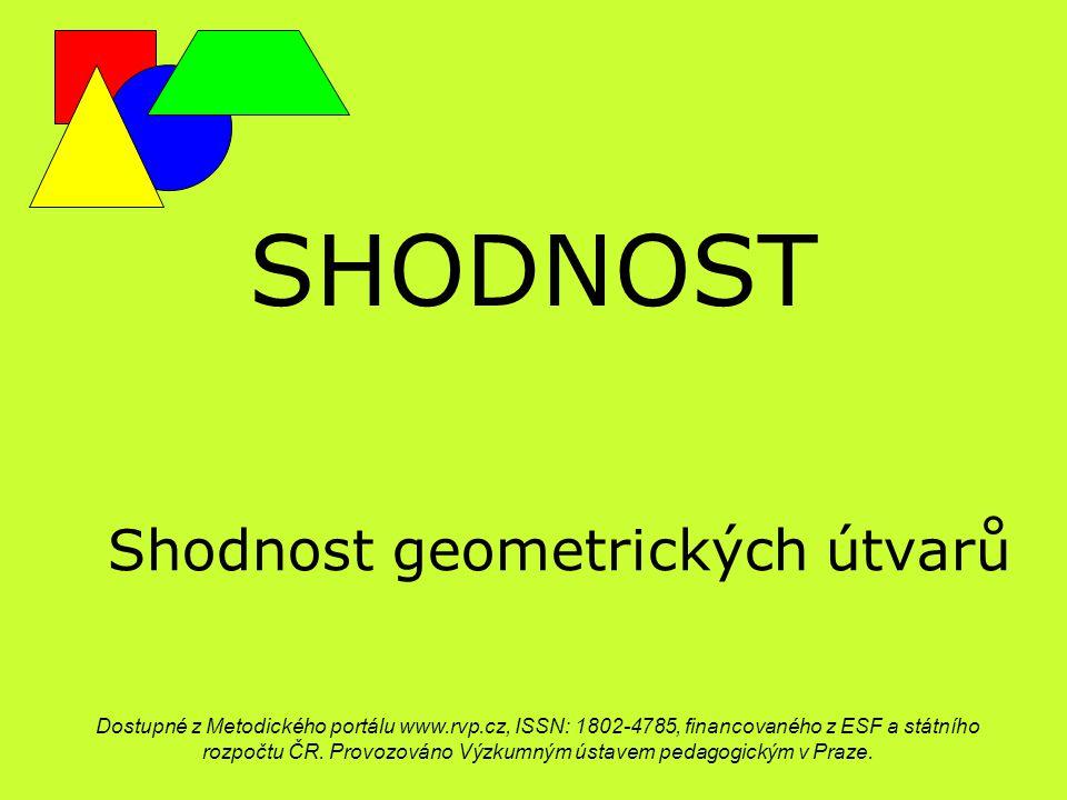 SHODNOST Shodnost geometrických útvarů Dostupné z Metodického portálu www.rvp.cz, ISSN: 1802-4785, financovaného z ESF a státního rozpočtu ČR. Provozo