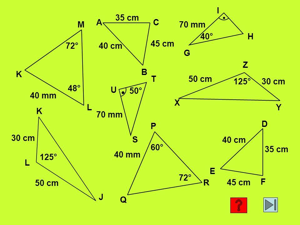 72° 48° 40 mm K L M 72° 40 mm P Q R 60° 35 cm 45 cm 40 cm A B C 35 cm 45 cm 40 cm D E F G H I 40° 70 mm S T U 50° X Y Z 125°30 cm 50 cm J K L 30 cm 50