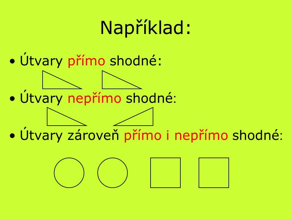Například: Útvary přímo shodné: Útvary nepřímo shodné : Útvary zároveň přímo i nepřímo shodné :
