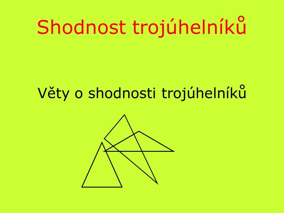 Shodnost trojúhelníků Věty o shodnosti trojúhelníků