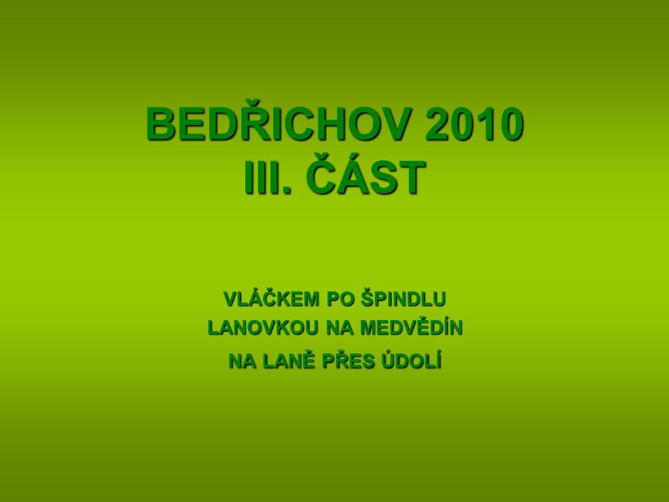 BEDŘICHOV 2010 III. ČÁST VLÁČKEM PO ŠPINDLU LANOVKOU NA MEDVĚDÍN NA LANĚ PŘES ÚDOLÍ