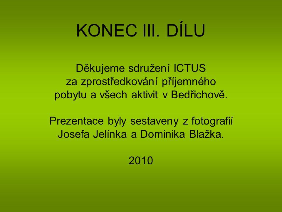KONEC III. DÍLU Děkujeme sdružení ICTUS za zprostředkování příjemného pobytu a všech aktivit v Bedřichově. Prezentace byly sestaveny z fotografií Jose