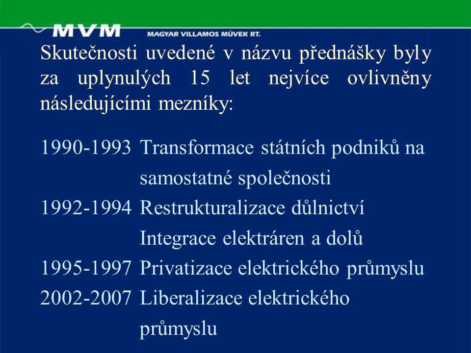 Skutečnosti uvedené v názvu přednášky byly za uplynulých 15 let nejvíce ovlivněny následujícími mezníky: 1990-1993 Transformace státních podniků na samostatné společnosti 1992-1994 Restrukturalizace důlnictví Integrace elektráren a dolů 1995-1997 Privatizace elektrického průmyslu 2002-2007 Liberalizace elektrického průmyslu