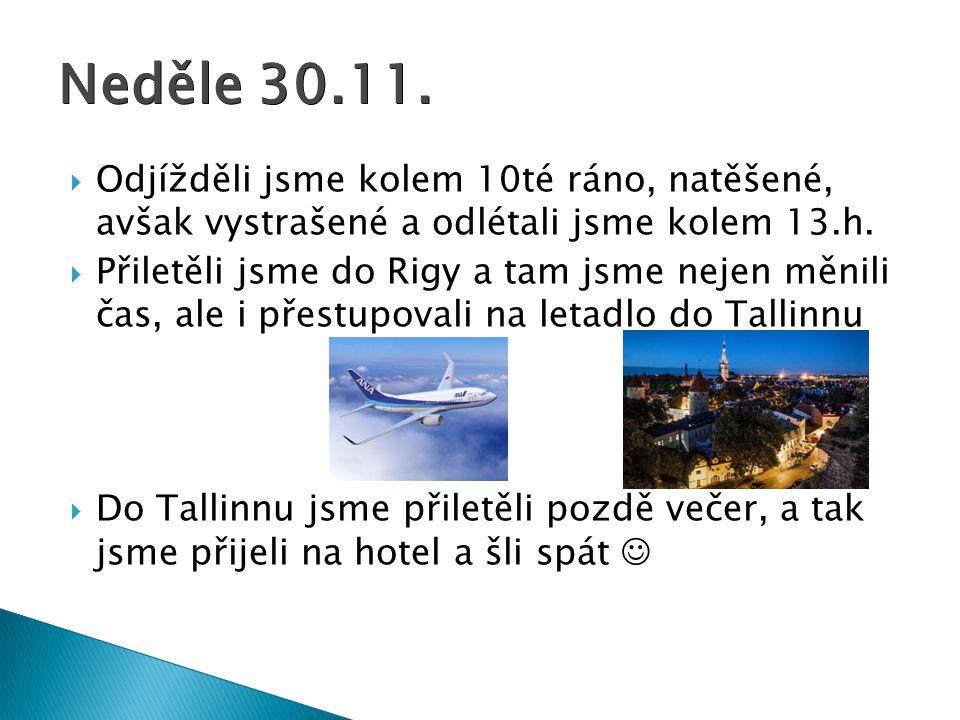  Brzy ráno jsme vstali, nasnídali se a odešli si prohlédnout Tallinn  Když jsme si prohlédli Tallinn, který byl opravdu nádherný, šli jsme na autobus do Tartu  Do Tartu jsme přijeli kolem 6té večer, hned si nás přebrali rodiny Pondělí 1.12.