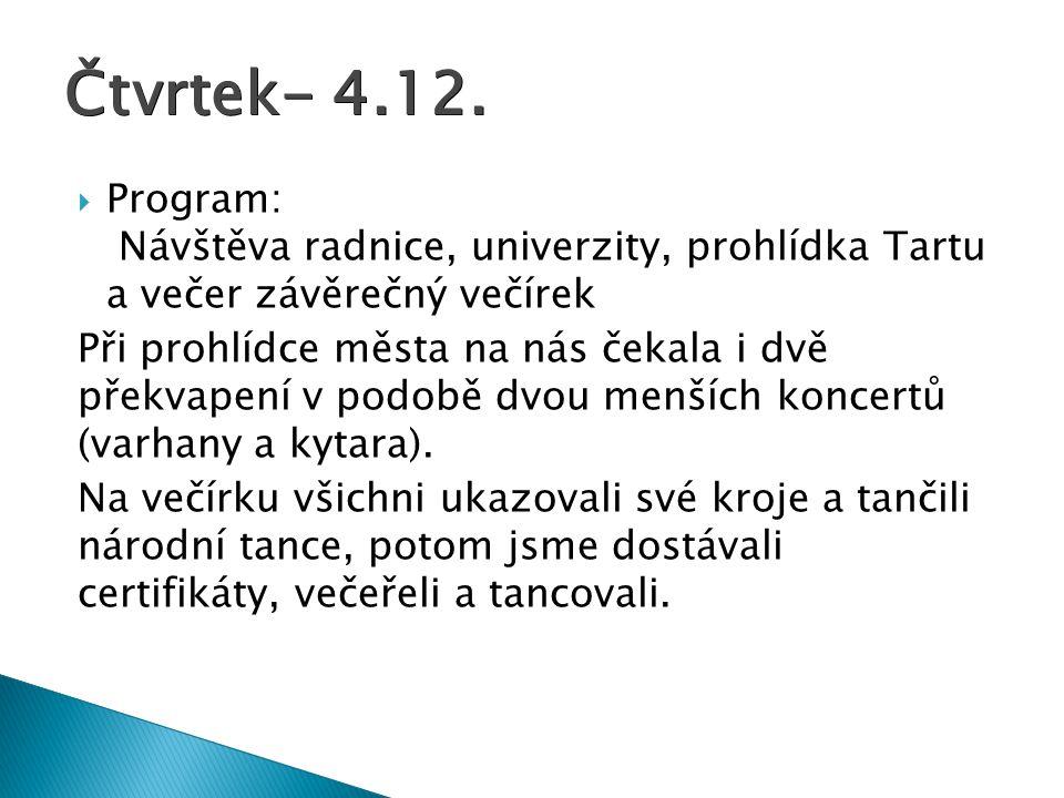  Program: Návštěva radnice, univerzity, prohlídka Tartu a večer závěrečný večírek Při prohlídce města na nás čekala i dvě překvapení v podobě dvou menších koncertů (varhany a kytara).