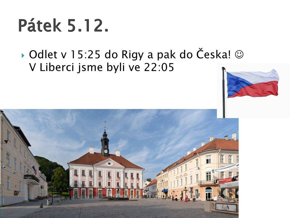  Odlet v 15:25 do Rigy a pak do Česka! V Liberci jsme byli ve 22:05 Pátek 5.12.