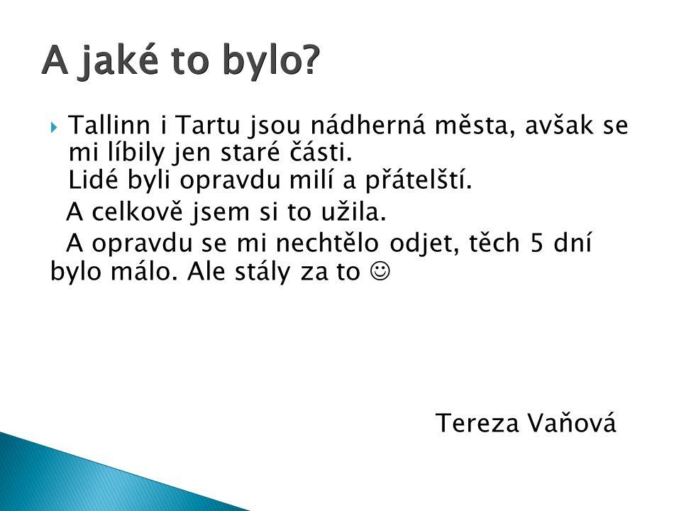  Tallinn i Tartu jsou nádherná města, avšak se mi líbily jen staré části.