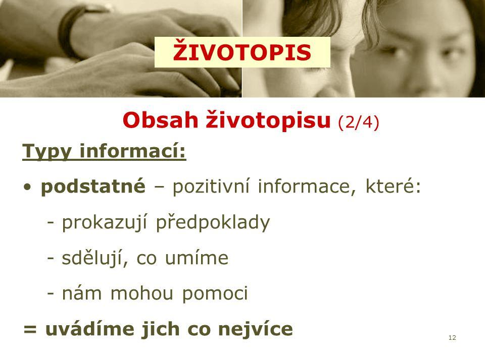 12 Obsah životopisu (2/4) Typy informací: podstatné – pozitivní informace, které: -prokazují předpoklady -sdělují, co umíme -nám mohou pomoci = uvádím