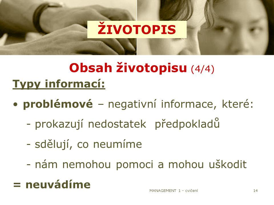 MANAGEMENT 1 - cvičení14 Obsah životopisu (4/4) Typy informací: problémové – negativní informace, které: -prokazují nedostatek předpokladů -sdělují, c