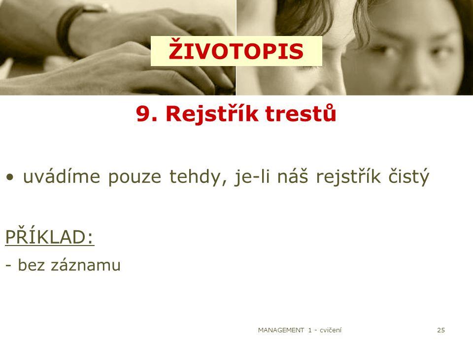 MANAGEMENT 1 - cvičení25 9. Rejstřík trestů uvádíme pouze tehdy, je-li náš rejstřík čistý PŘÍKLAD: - bez záznamu ŽIVOTOPIS