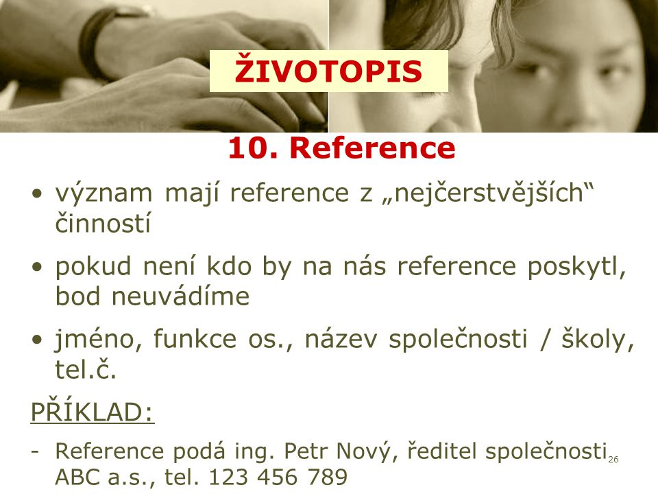"""26 10. Reference význam mají reference z """"nejčerstvějších"""" činností pokud není kdo by na nás reference poskytl, bod neuvádíme jméno, funkce os., název"""