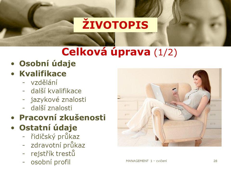 MANAGEMENT 1 - cvičení28 Celková úprava (1/2) Osobní údaje Kvalifikace -vzdělání -další kvalifikace -jazykové znalosti -další znalosti Pracovní zkušen