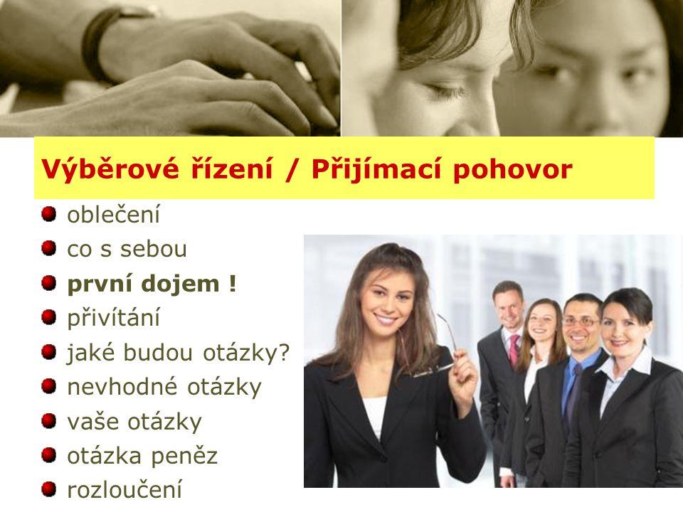 MANAGEMENT 1 - cvičení33 Výběrové řízení / Přijímací pohovor oblečení co s sebou první dojem ! přivítání jaké budou otázky? nevhodné otázky vaše otázk