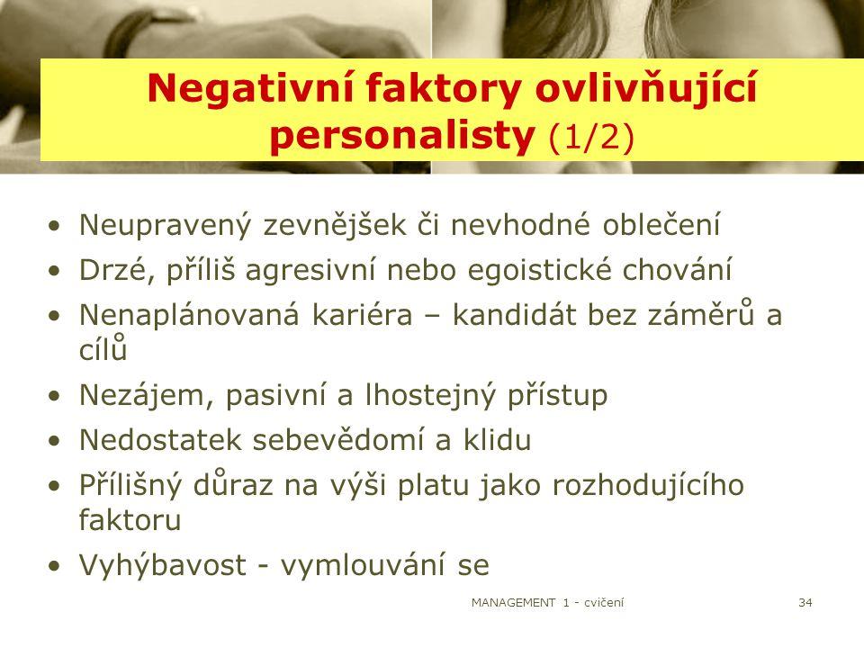MANAGEMENT 1 - cvičení34 Negativní faktory ovlivňující personalisty (1/2) Neupravený zevnějšek či nevhodné oblečení Drzé, příliš agresivní nebo egoist