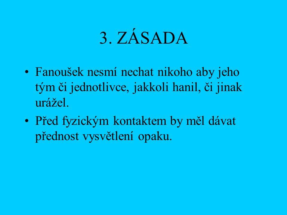 3.ZÁSADA Fanoušek nesmí nechat nikoho aby jeho tým či jednotlivce, jakkoli hanil, či jinak urážel.