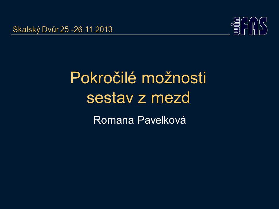 Pokročilé možnosti sestav z mezd Romana Pavelková Skalský Dvůr 25.-26.11.2013