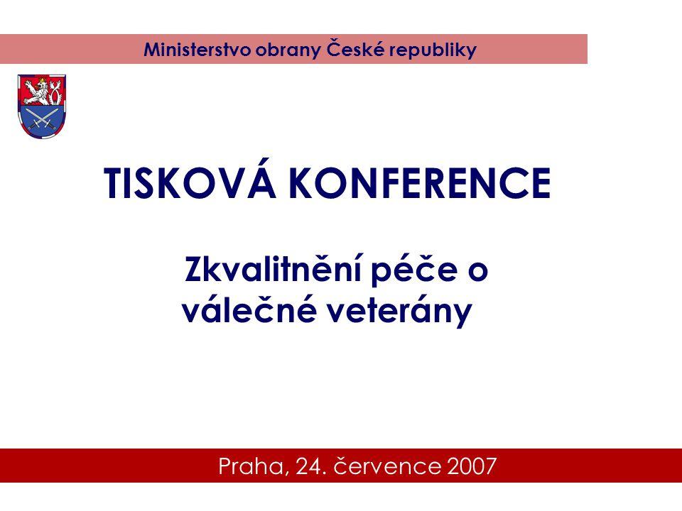 Praha, 24. července 2007 Ministerstvo obrany České republiky TISKOVÁ KONFERENCE Zkvalitnění péče o válečné veterány